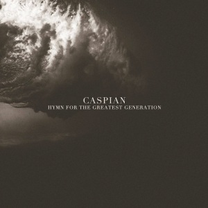 caspian-hymn-for-the-greatest-generation-againstthesilence