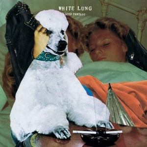 White-Lung-Deep-Fantasy.againstthesilence