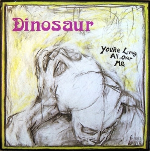 Dinosaur-Jr-Youre-Living-All-Over-Me.againstthesilence
